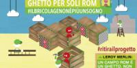 Campagna: «Leroy Merlin: un campo rom è un ghetto. Non costruirlo!»